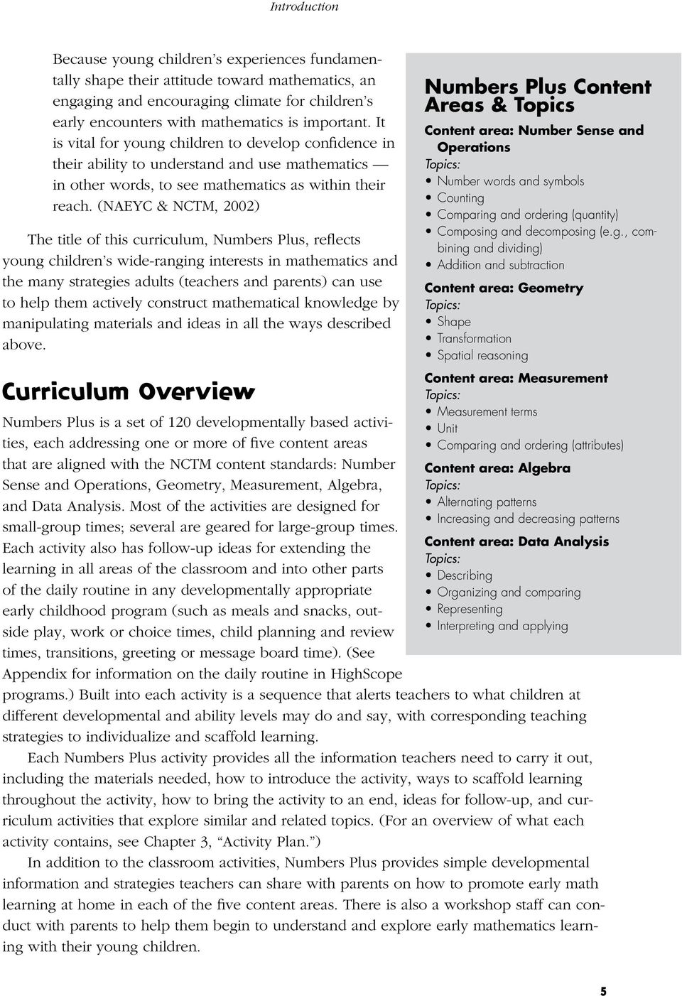 (NAEYC & NCTM, 2002) The title of this curriculum, Numbers Plus, reflects young children s wide-ranging interests in mathematics and the many strategies adults (teachers and parents) can use to help