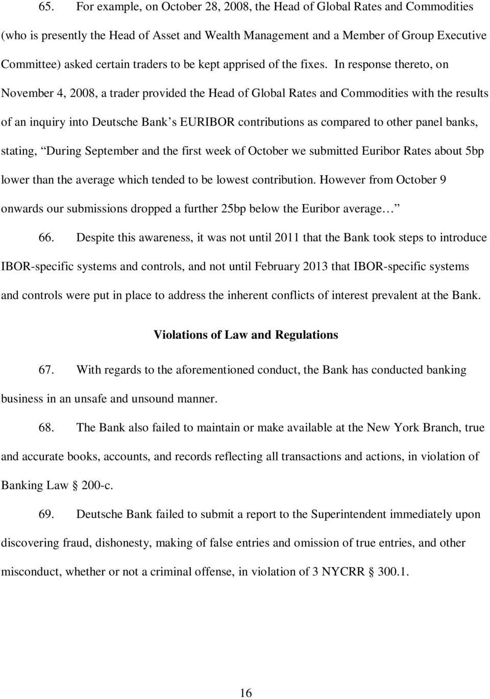 In response thereto, on November 4, 2008, a trader provided the Head of Global Rates and Commodities with the results of an inquiry into Deutsche Bank s EURIBOR contributions as compared to other