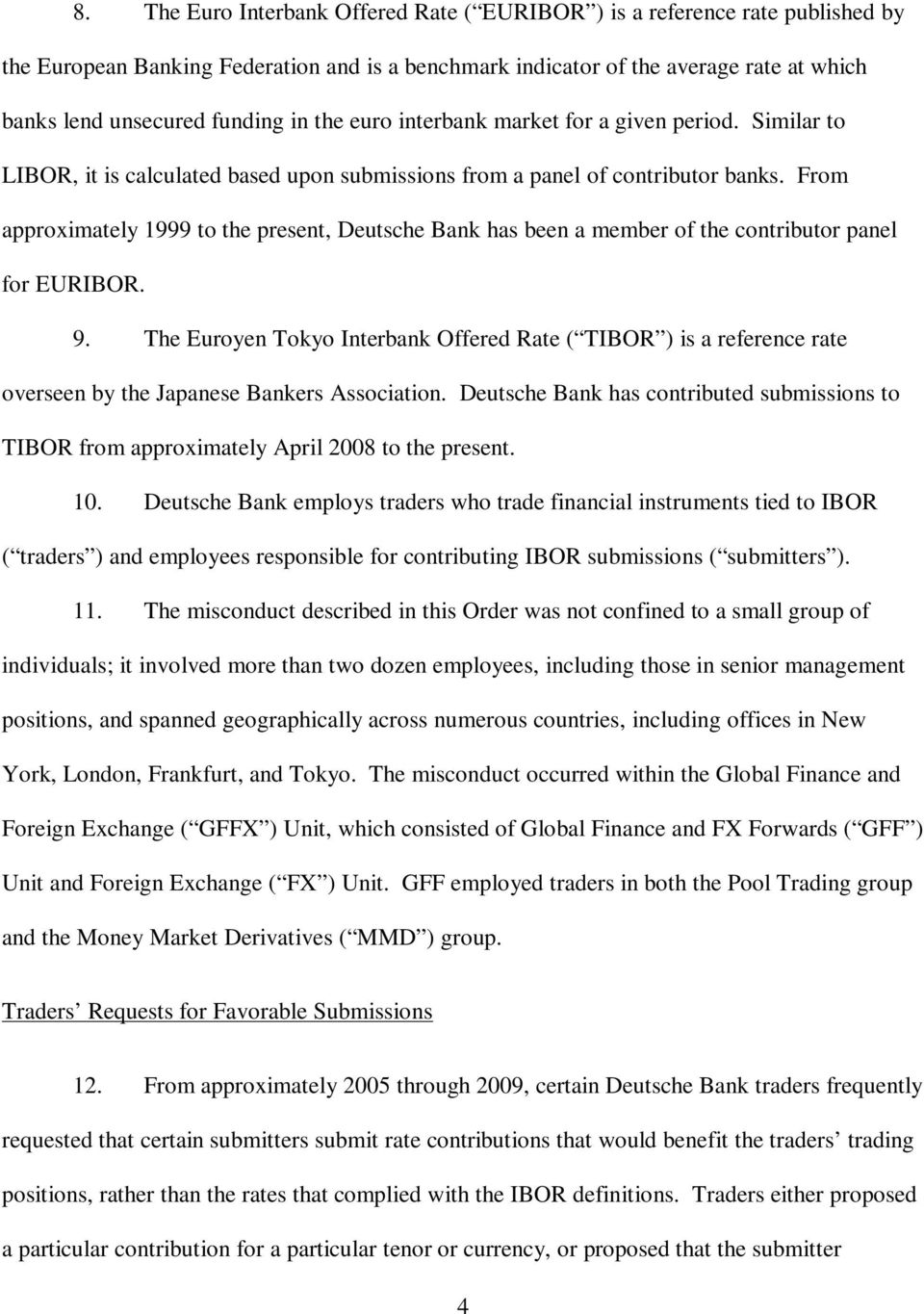 From approximately 1999 to the present, Deutsche Bank has been a member of the contributor panel for EURIBOR. 9.