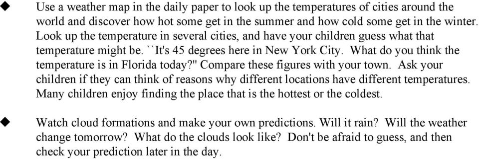 '' Compare these figures with your town. Ask your children if they can think of reasons why different locations have different temperatures.