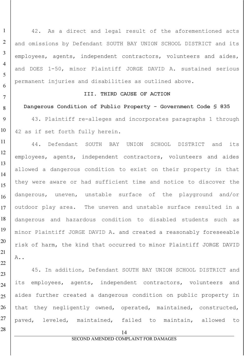 1-0, minor Plaintiff JORGE DAVID A. sustained serious permanent injuries and disabilities as outlined above. III. THIRD CAUSE OF ACTION Dangerous Condition of Public Property - Government Code.