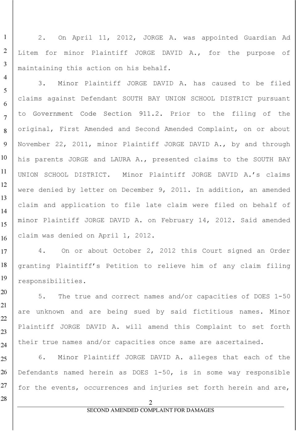 . Prior to the filing of the original, First Amended and Second Amended Complaint, on or about November, 0, minor Plaintiff JORGE DAVID A., by and through his parents JORGE and LAURA A.
