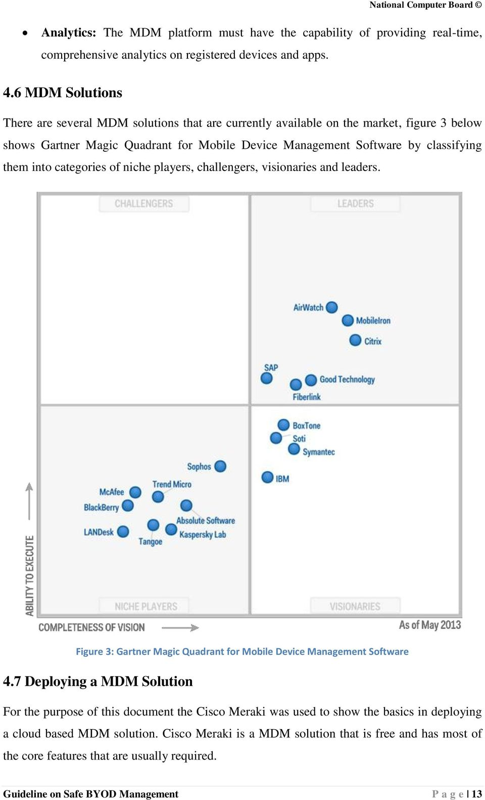 them into categories of niche players, challengers, visionaries and leaders. Figure 3: Gartner Magic Quadrant for Mobile Device Management Software 4.