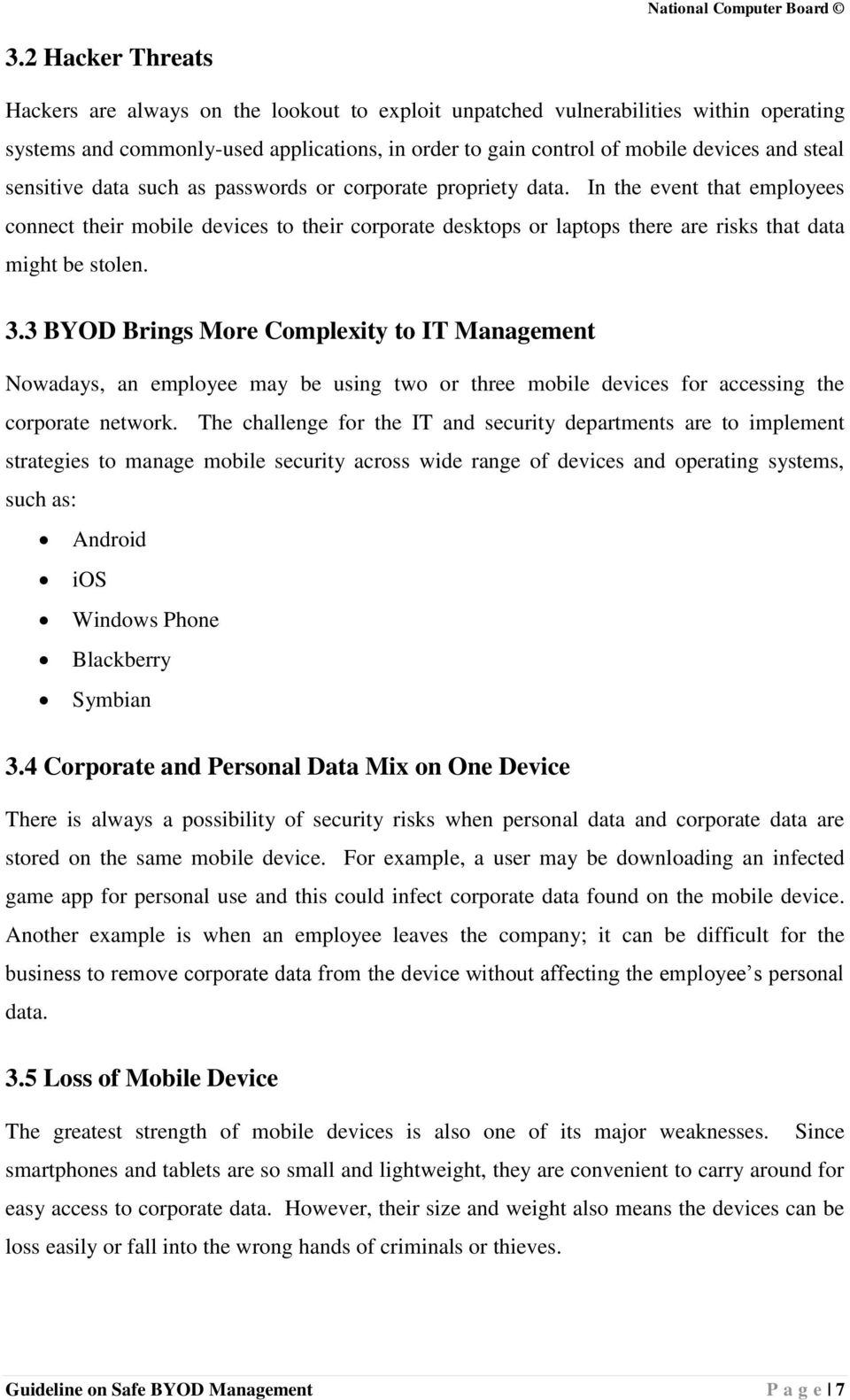 3.3 BYOD Brings More Complexity to IT Management Nowadays, an employee may be using two or three mobile devices for accessing the corporate network.