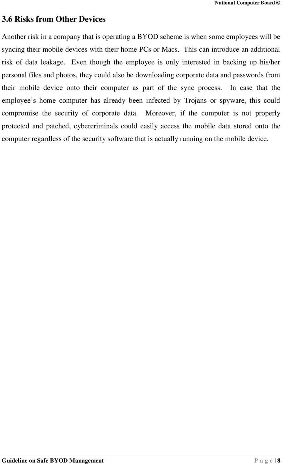 Even though the employee is only interested in backing up his/her personal files and photos, they could also be downloading corporate data and passwords from their mobile device onto their computer