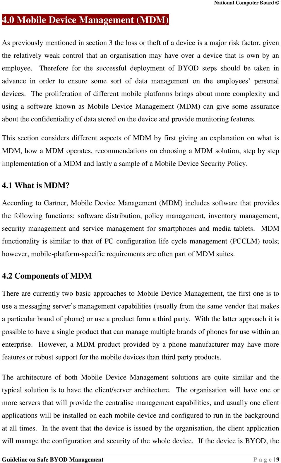 The proliferation of different mobile platforms brings about more complexity and using a software known as Mobile Device Management (MDM) can give some assurance about the confidentiality of data