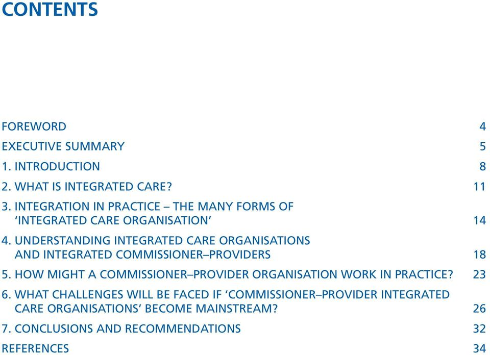 UNDERSTANDING INTEGRATED CARE ORGANISATIONS AND INTEGRATED COMMISSIONER PROVIDERS 18 5.