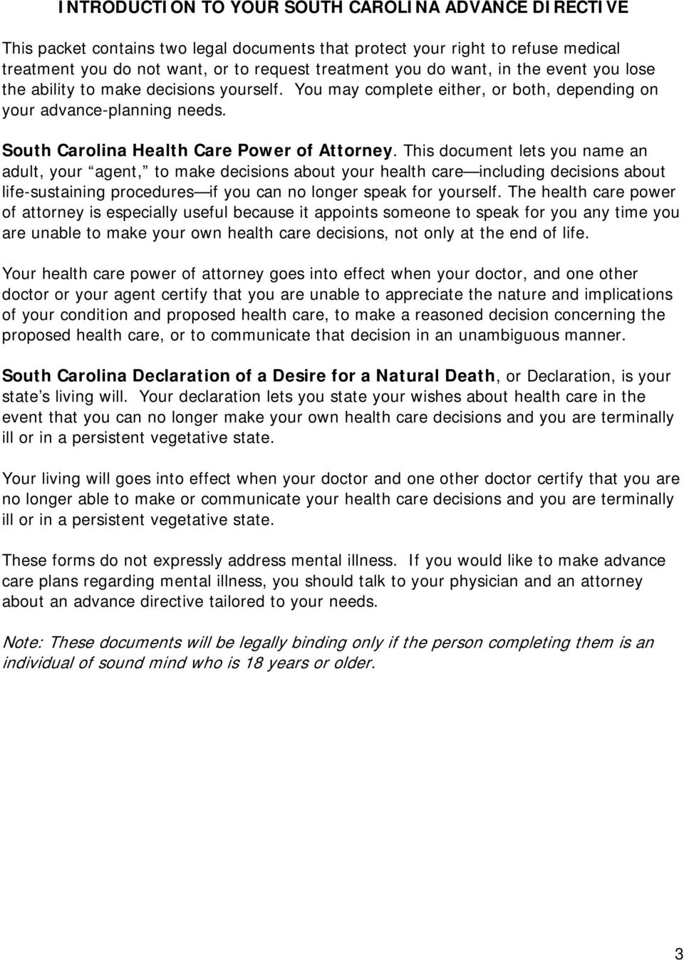 This document lets you name an adult, your agent, to make decisions about your health care including decisions about life-sustaining procedures if you can no longer speak for yourself.