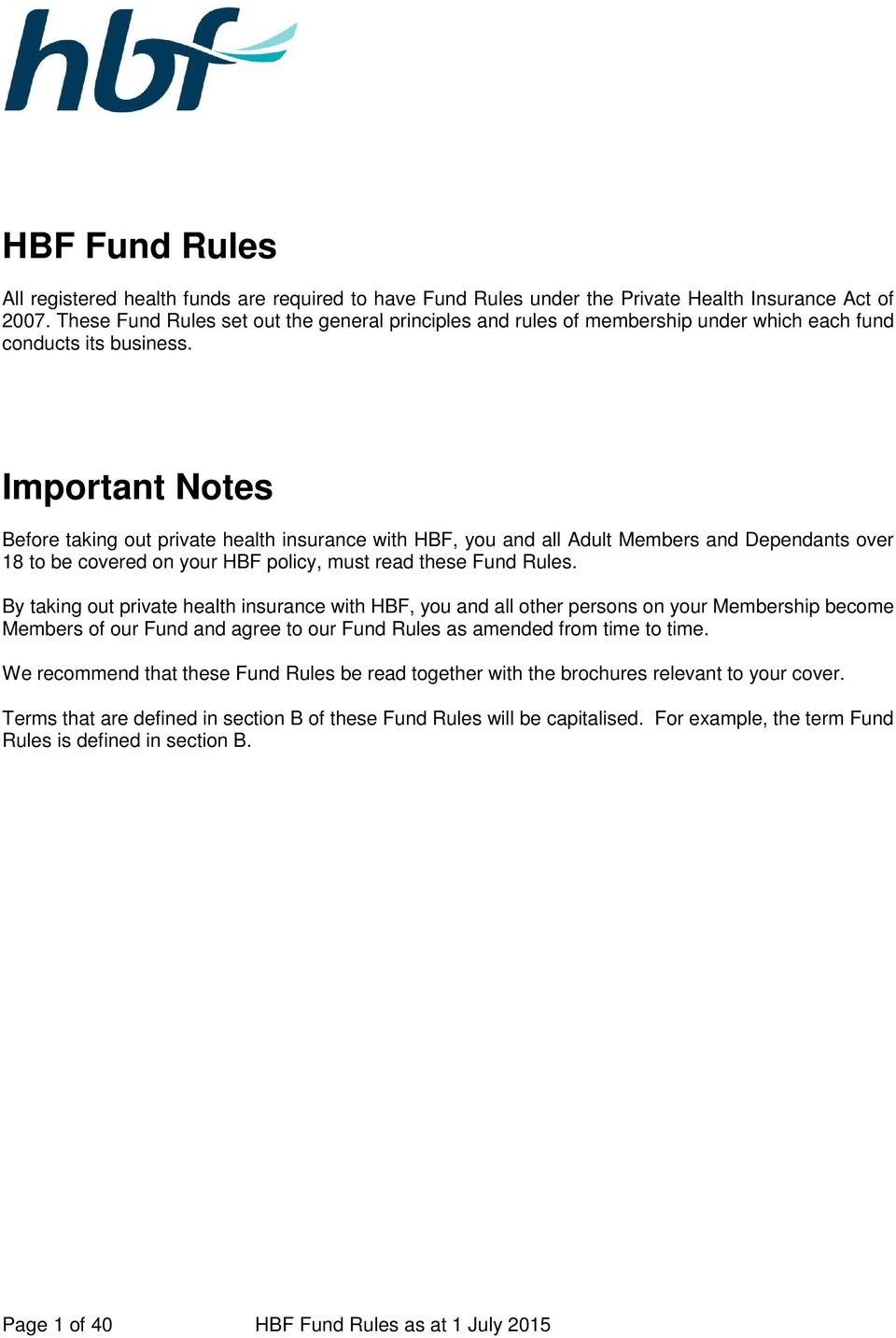 Important Notes Before taking out private health insurance with HBF, you and all Adult Members and Dependants over 18 to be covered on your HBF policy, must read these Fund Rules.