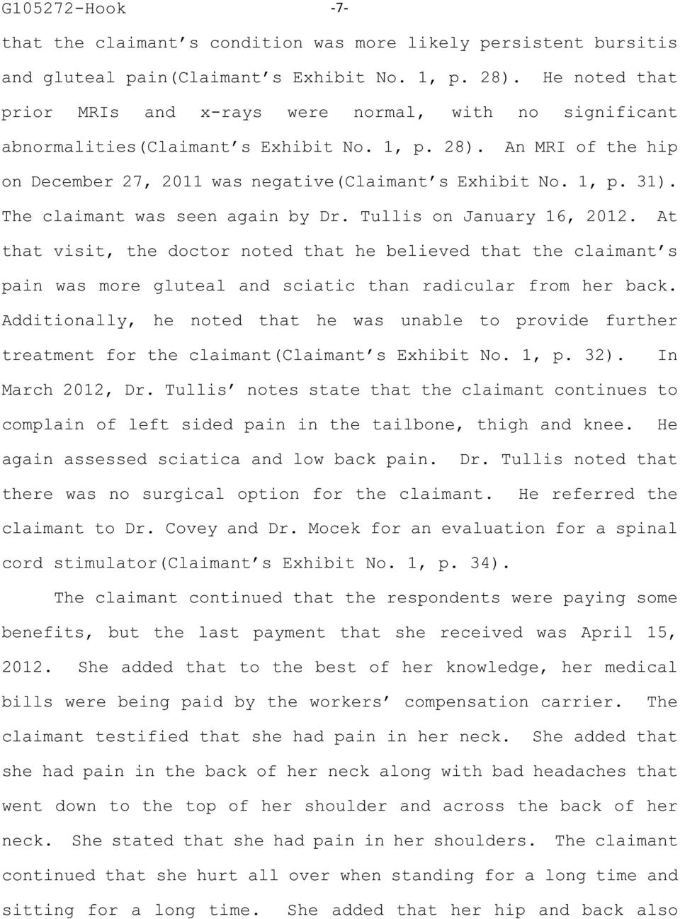 The claimant was seen again by Dr. Tullis on January 16, 2012. At that visit, the doctor noted that he believed that the claimant s pain was more gluteal and sciatic than radicular from her back.
