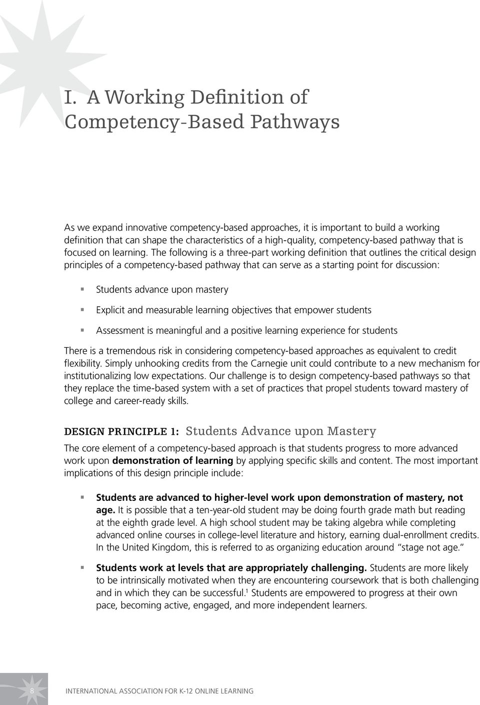 The following is a three-part working definition that outlines the critical design principles of a competency-based pathway that can serve as a starting point for discussion: Students advance upon