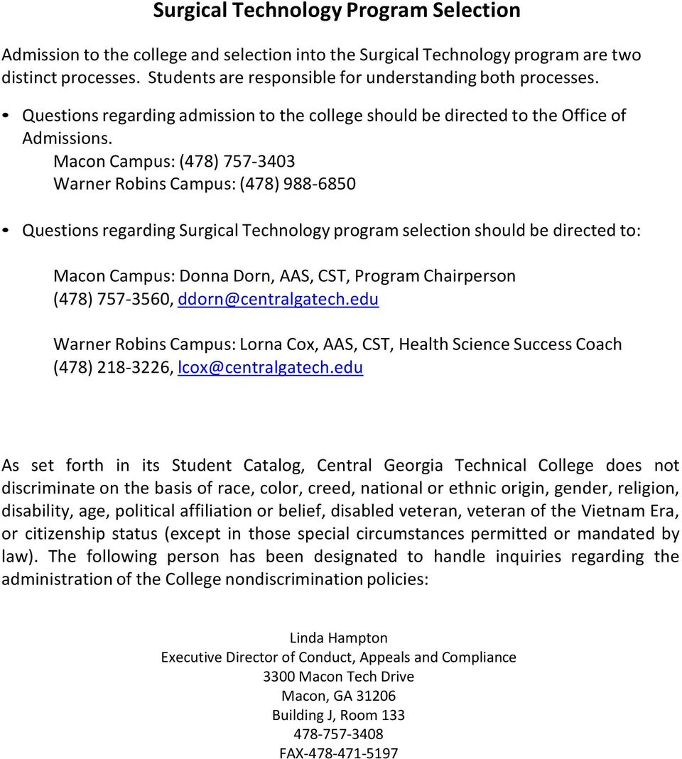 Macon Campus: (478) 757-3403 Warner Robins Campus: (478) 988-6850 Questions regarding Surgical Technology program selection should be directed to: Macon Campus: Donna Dorn, AAS, CST, Program