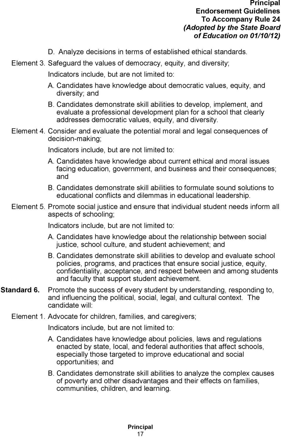 Candidates demonstrate skill abilities to develop, implement, and evaluate a professional development plan for a school that clearly addresses democratic values, equity, and diversity. Element 4.