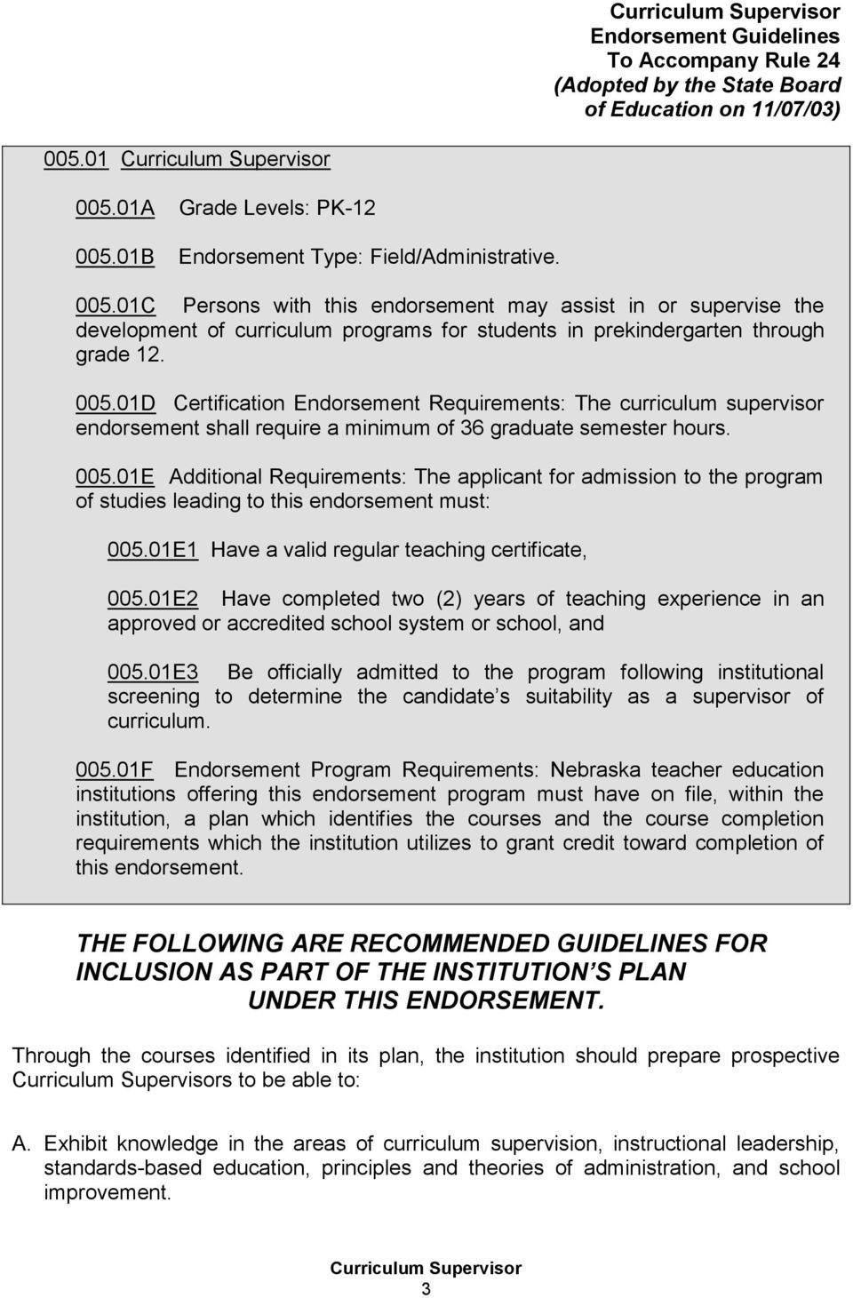 005.01D Certification Endorsement Requirements: The curriculum supervisor endorsement shall require a minimum of 36 graduate semester hours. 005.