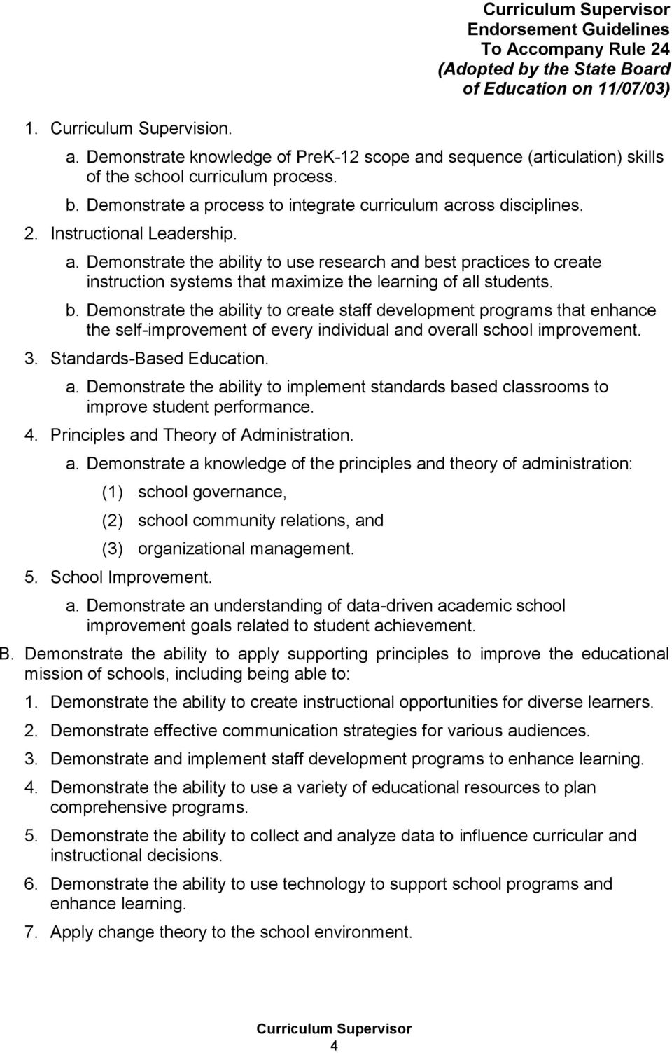 b. Demonstrate the ability to create staff development programs that enhance the self-improvement of every individual and overall school improvement. 3. Standards-Based Education. a. Demonstrate the ability to implement standards based classrooms to improve student performance.