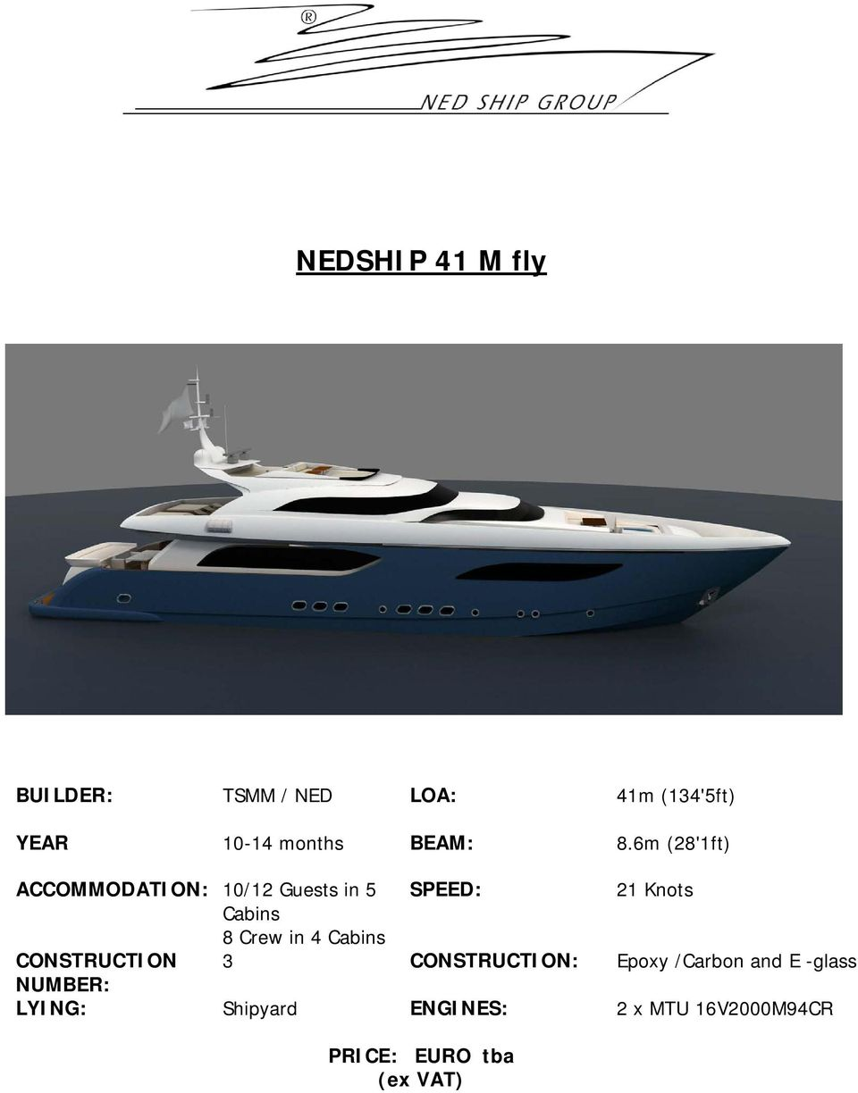 6m (28'1ft) ACCOMMODATION: 10/12 Guests in 5 SPEED: 21 Knots Cabins 8 Crew