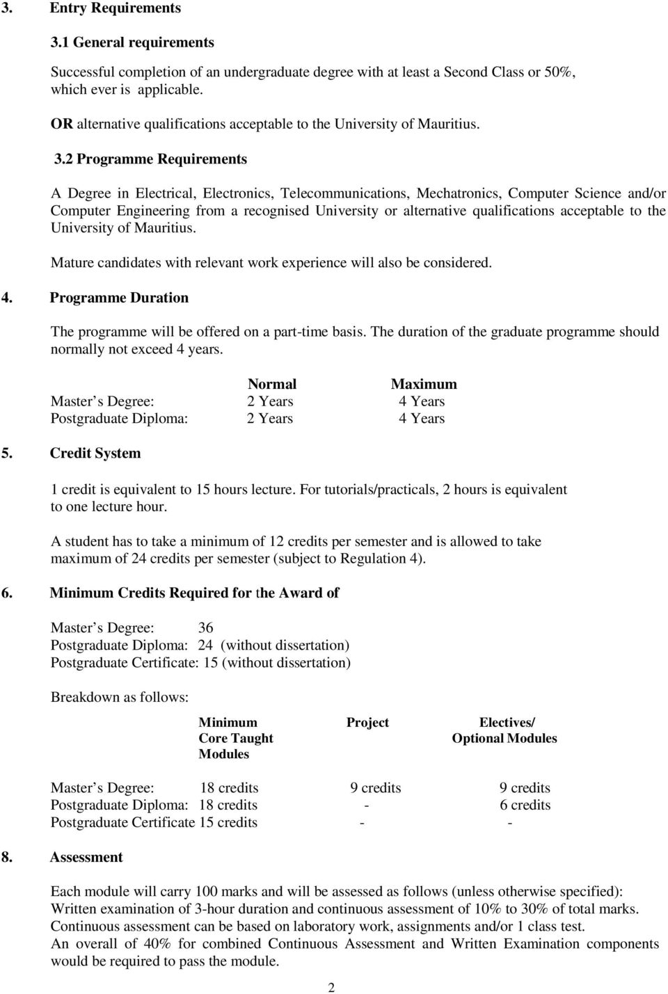 2 Programme Requirements A Degree in Electrical, Electronics, Telecommunications, Mechatronics, Computer Science and/or Computer Engineering from a recognised University or alternative qualifications