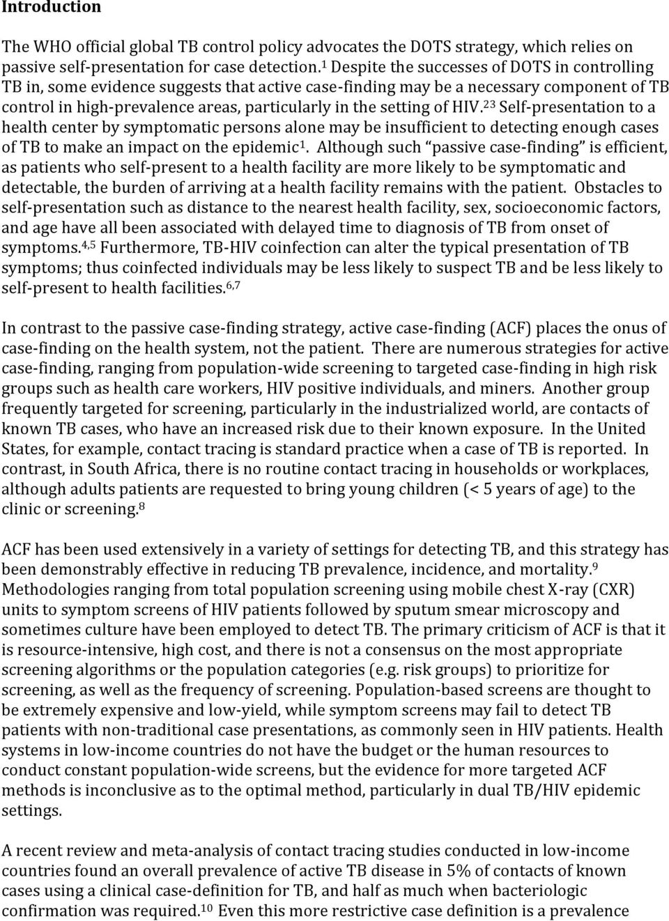 of HIV. 23 Self-presentation to a health center by symptomatic persons alone may be insufficient to detecting enough cases of TB to make an impact on the epidemic 1.