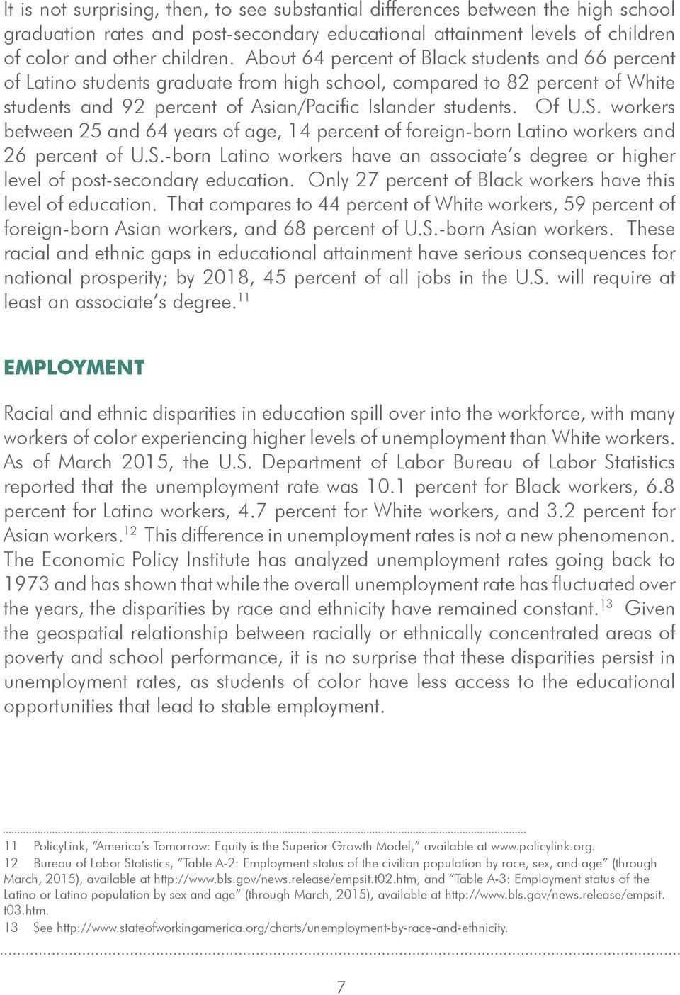 workers between 25 and 64 years of age, 14 percent of foreign-born Latino workers and 26 percent of U.S.-born Latino workers have an associate s degree or higher level of post-secondary education.