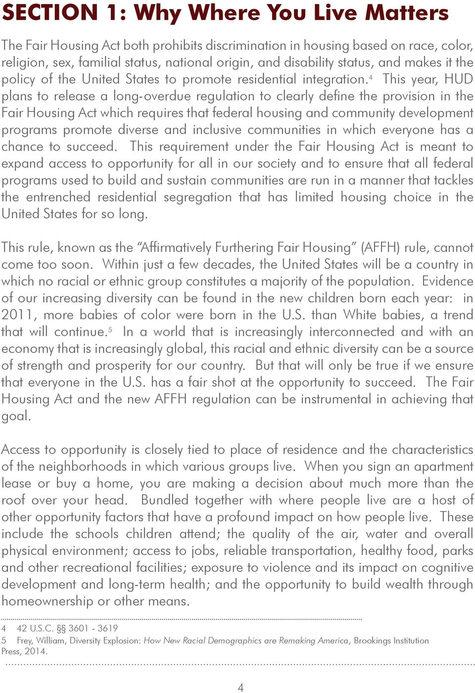 4 This year, HUD plans to release a long-overdue regulation to clearly define the provision in the Fair Housing Act which requires that federal housing and community development programs promote