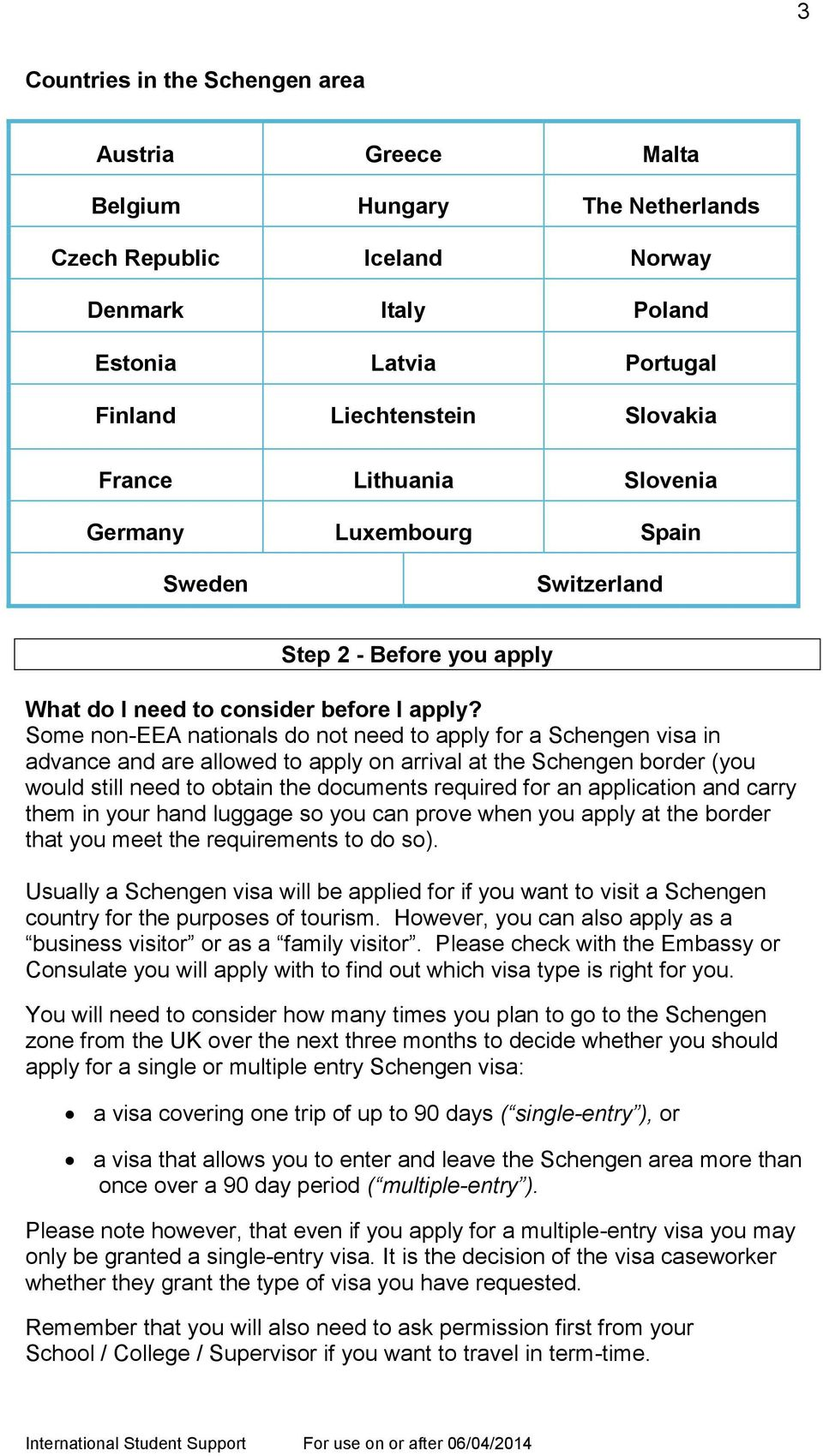 Some non-eea nationals do not need to apply for a Schengen visa in advance and are allowed to apply on arrival at the Schengen border (you would still need to obtain the documents required for an