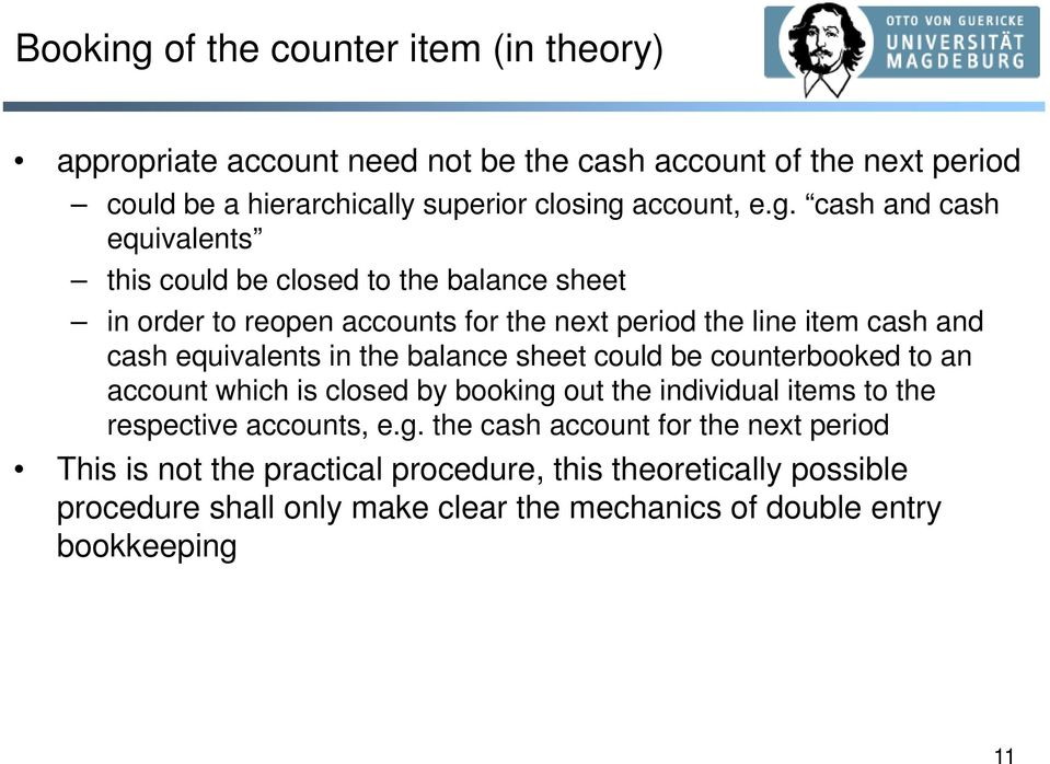 in the balance sheet could be counterbooked to an account which is closed by booking