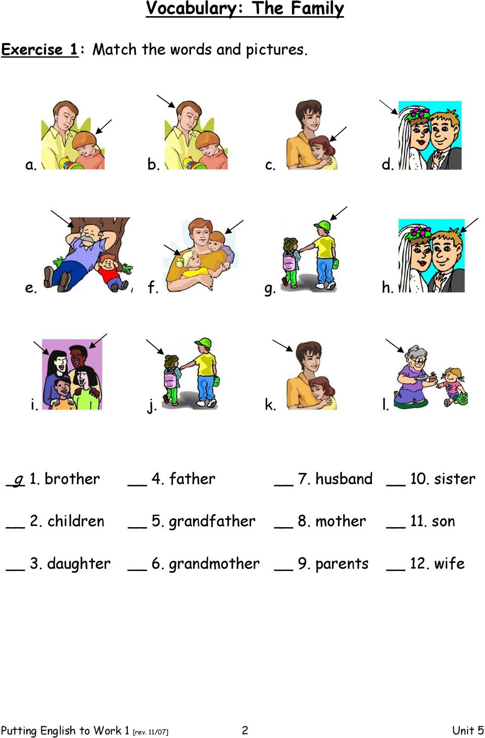 sister 2. children 5. grandfather 8. mother 11. son 3. daughter 6.