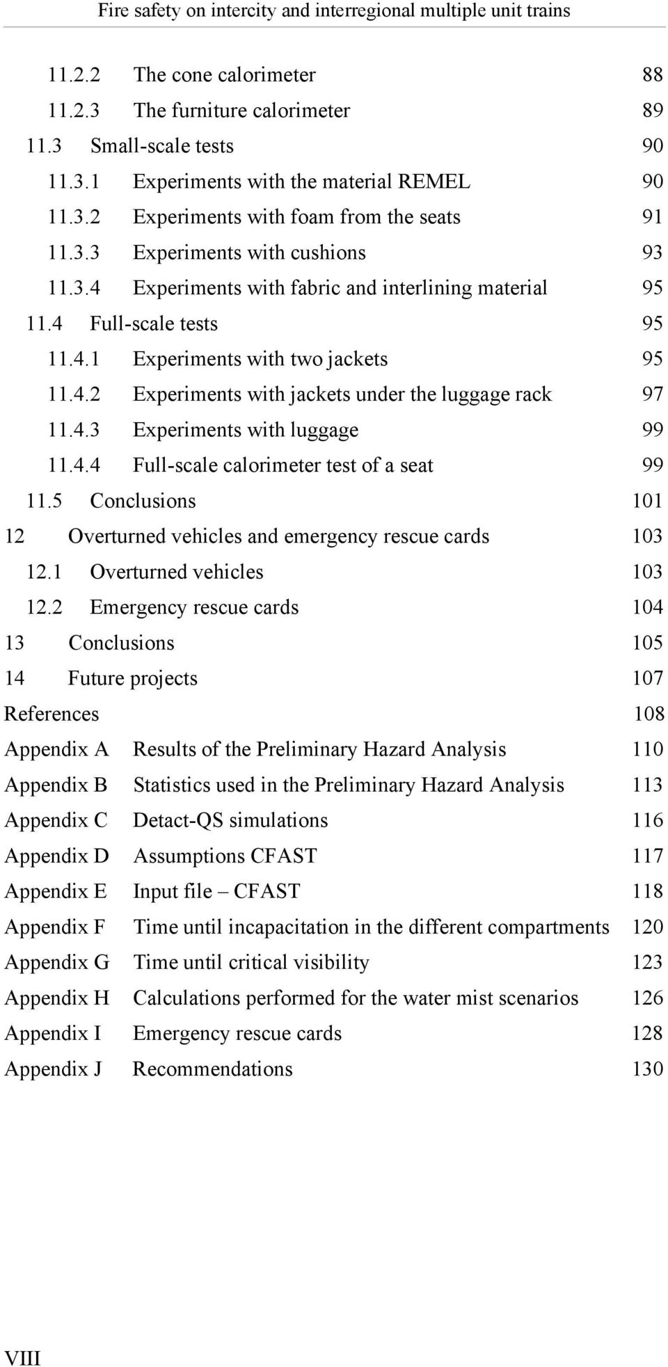 4.4 Full-scale calorimeter test of a seat 99 11.5 Conclusions 101 12 Overturned vehicles and emergency rescue cards 103 12.1 Overturned vehicles 103 12.
