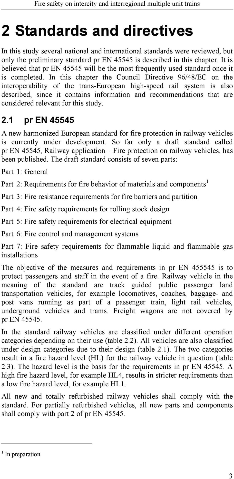 In this chapter the Council Directive 96/48/EC on the interoperability of the trans-european high-speed rail system is also described, since it contains information and recommendations that are