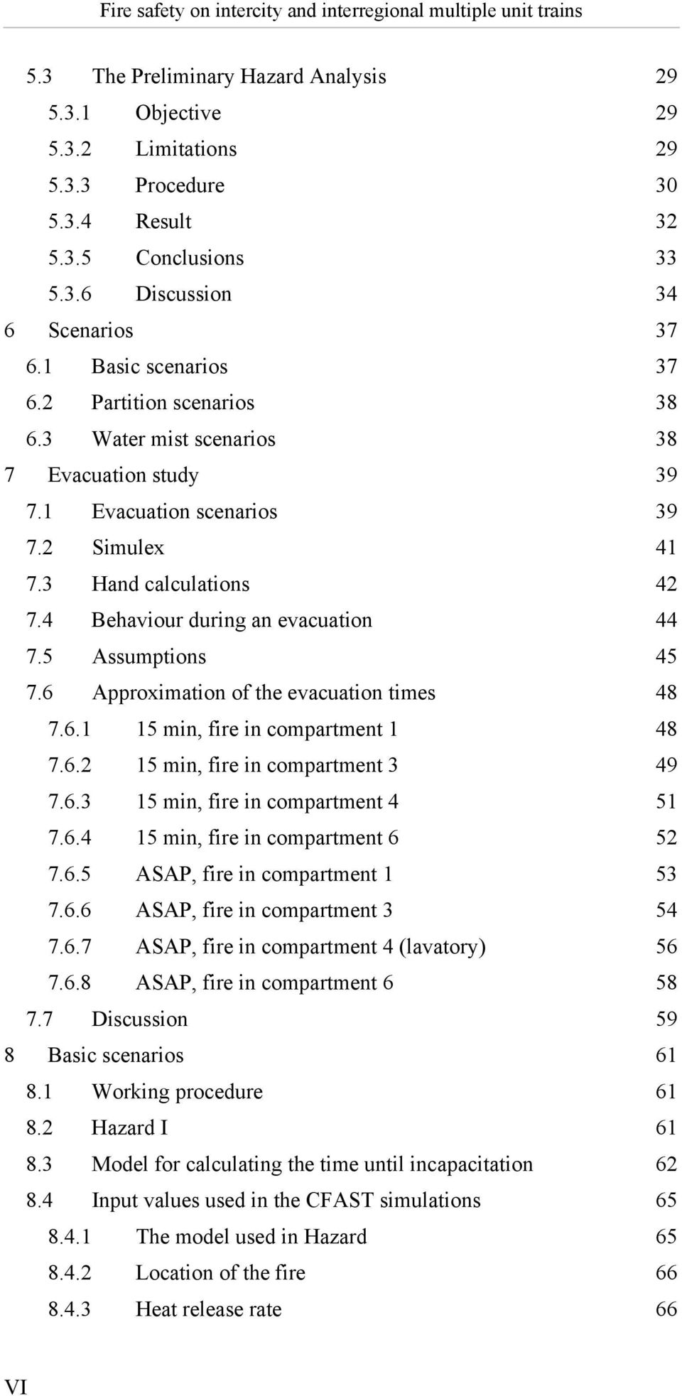 5 Assumptions 45 7.6 Approximation of the evacuation times 48 7.6.1 15 min, fire in compartment 1 48 7.6.2 15 min, fire in compartment 3 49 7.6.3 15 min, fire in compartment 4 51 7.6.4 15 min, fire in compartment 6 52 7.