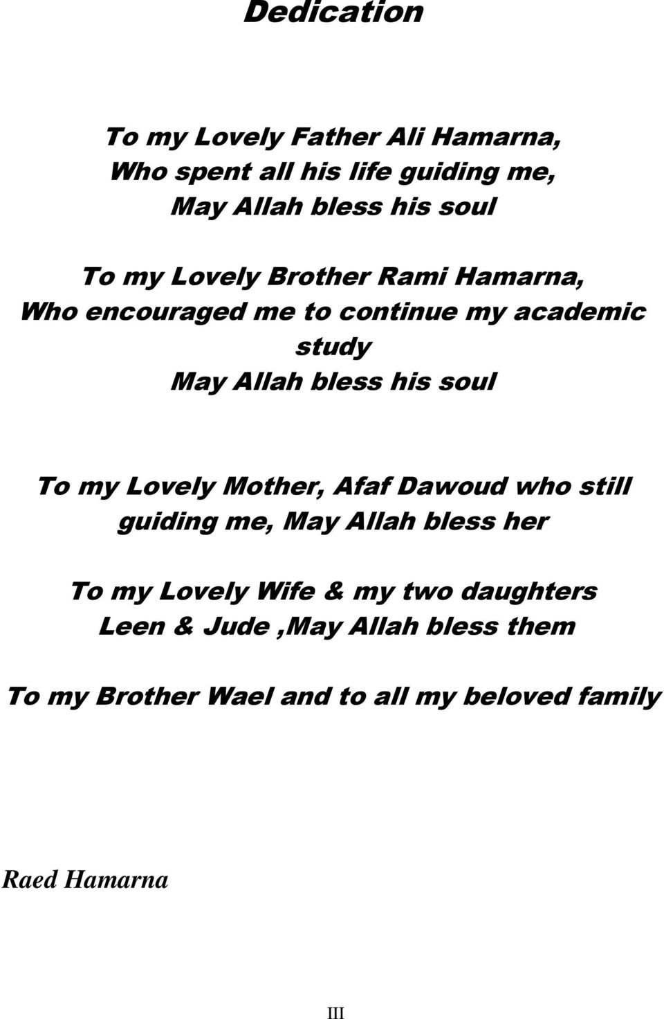 soul To my Lovely Mother, Afaf Dawoud who still guiding me, May Allah bless her To my Lovely Wife & my