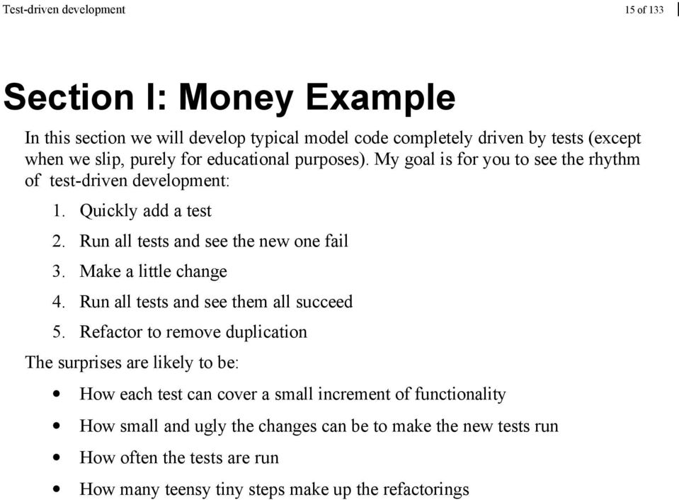 Run all tests and see the new one fail 3. Make a little change 4. Run all tests and see them all succeed 5.