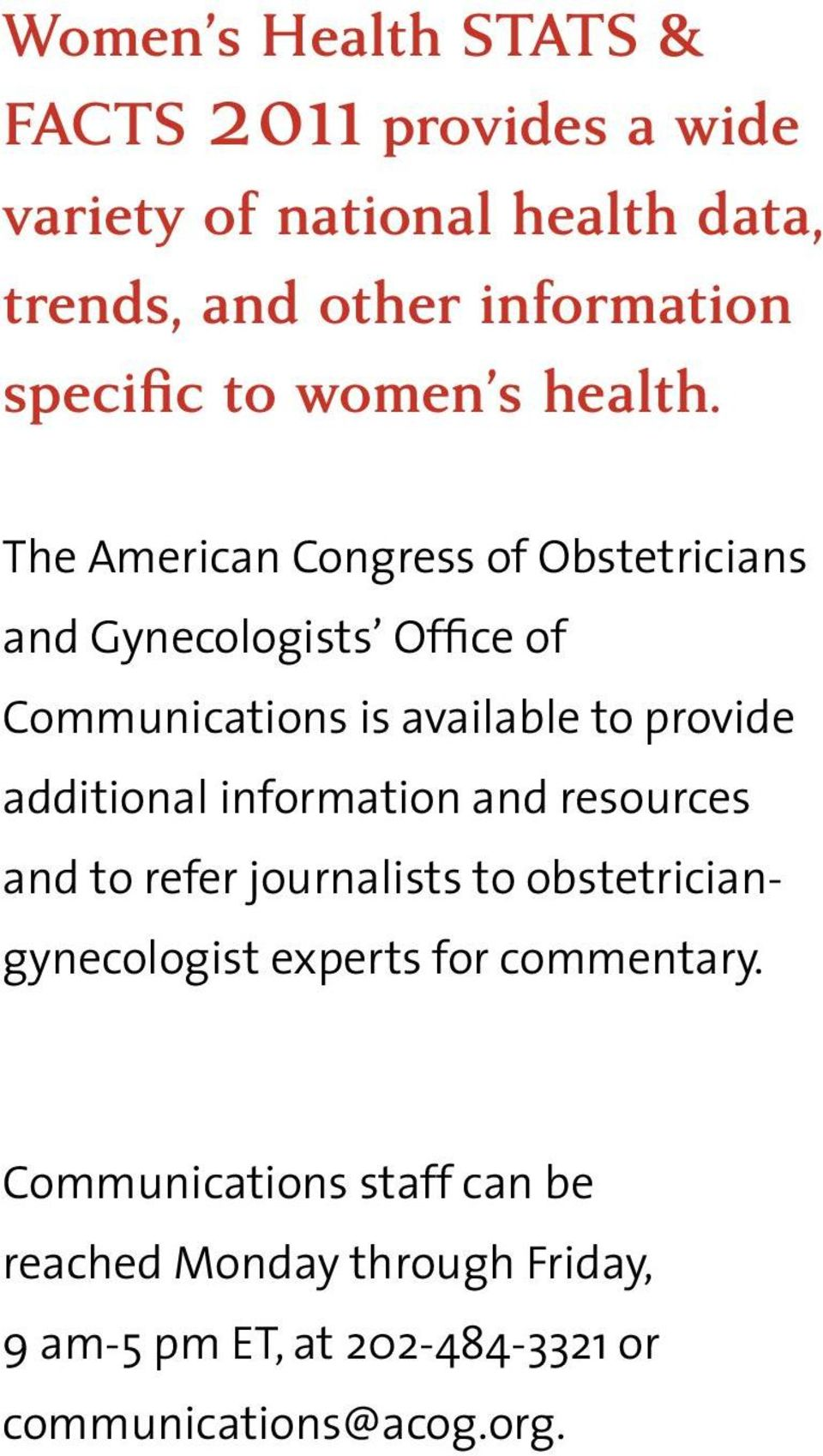 The American Congress of Obstetricians and Gynecologists Office of Communications is available to provide additional