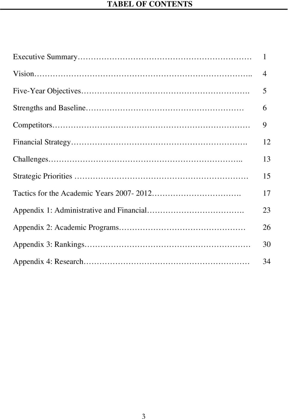 . 13 Strategic Priorities 15 Tactics for the Academic Years 2007-2012.