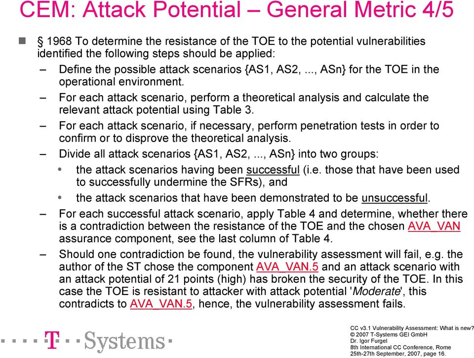 For each attack scenario, if necessary, perform penetration tests in order to confirm or to disprove the theoretical analysis. Divide all attack scenarios {AS1, AS2,.