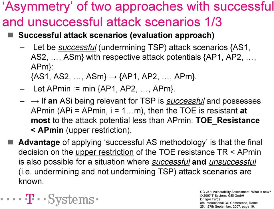 If an ASi being relevant for TSP is successful and possesses APmin (APi = APmin, i = 1 m), then the TOE is resistant at most to the attack potential less than APmin: TOE_Resistance < APmin (upper