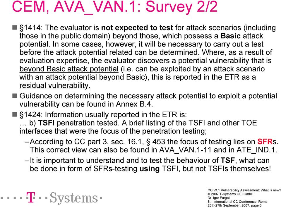 Where, as a result of evaluation expertise, the evaluator discovers a potential vulnerability that is beyond Basic attack potential (i.e. can be exploited by an attack scenario with an attack potential beyond Basic), this is reported in the ETR as a residual vulnerability.