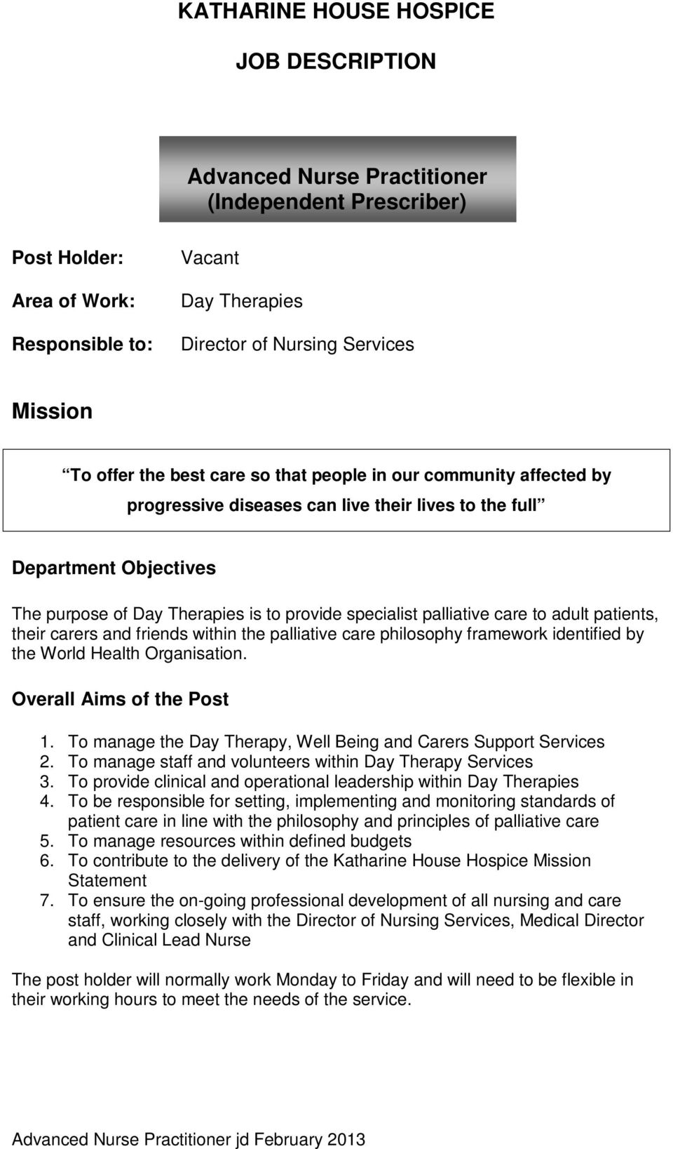 palliative care to adult patients, their carers and friends within the palliative care philosophy framework identified by the World Health Organisation. Overall Aims of the Post 1.