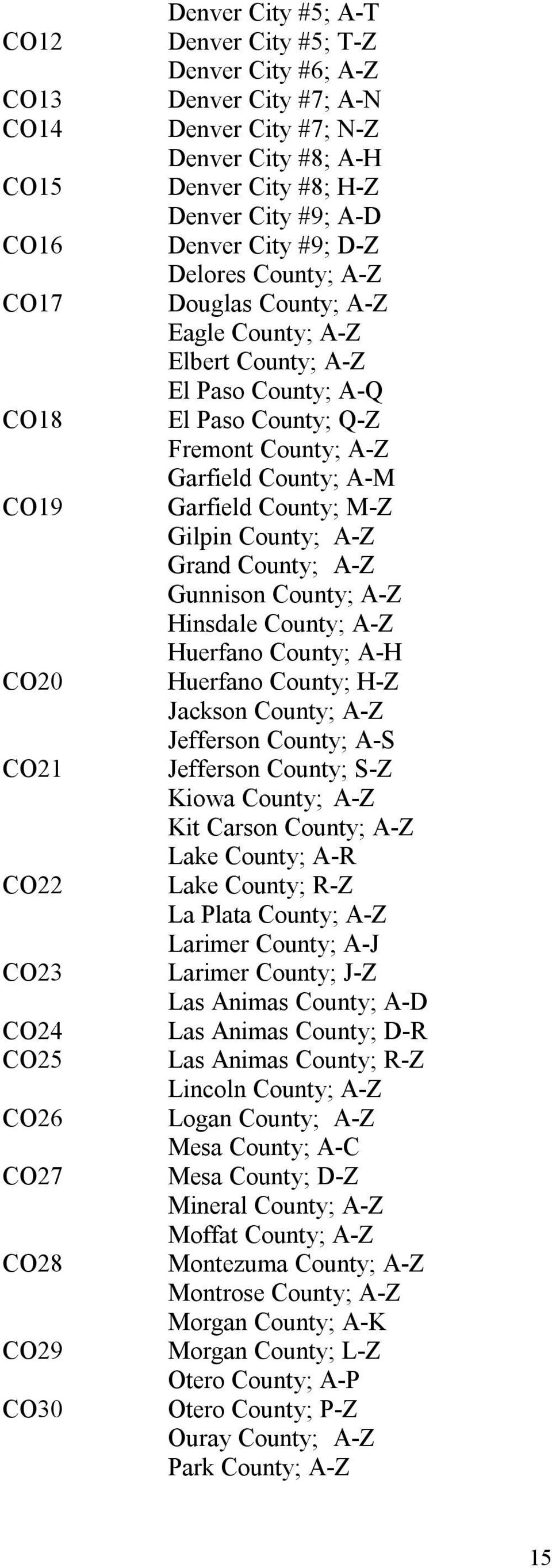 Fremont County; A-Z Garfield County; A-M Garfield County; M-Z Gilpin County; A-Z Grand County; A-Z Gunnison County; A-Z Hinsdale County; A-Z Huerfano County; A-H Huerfano County; H-Z Jackson County;