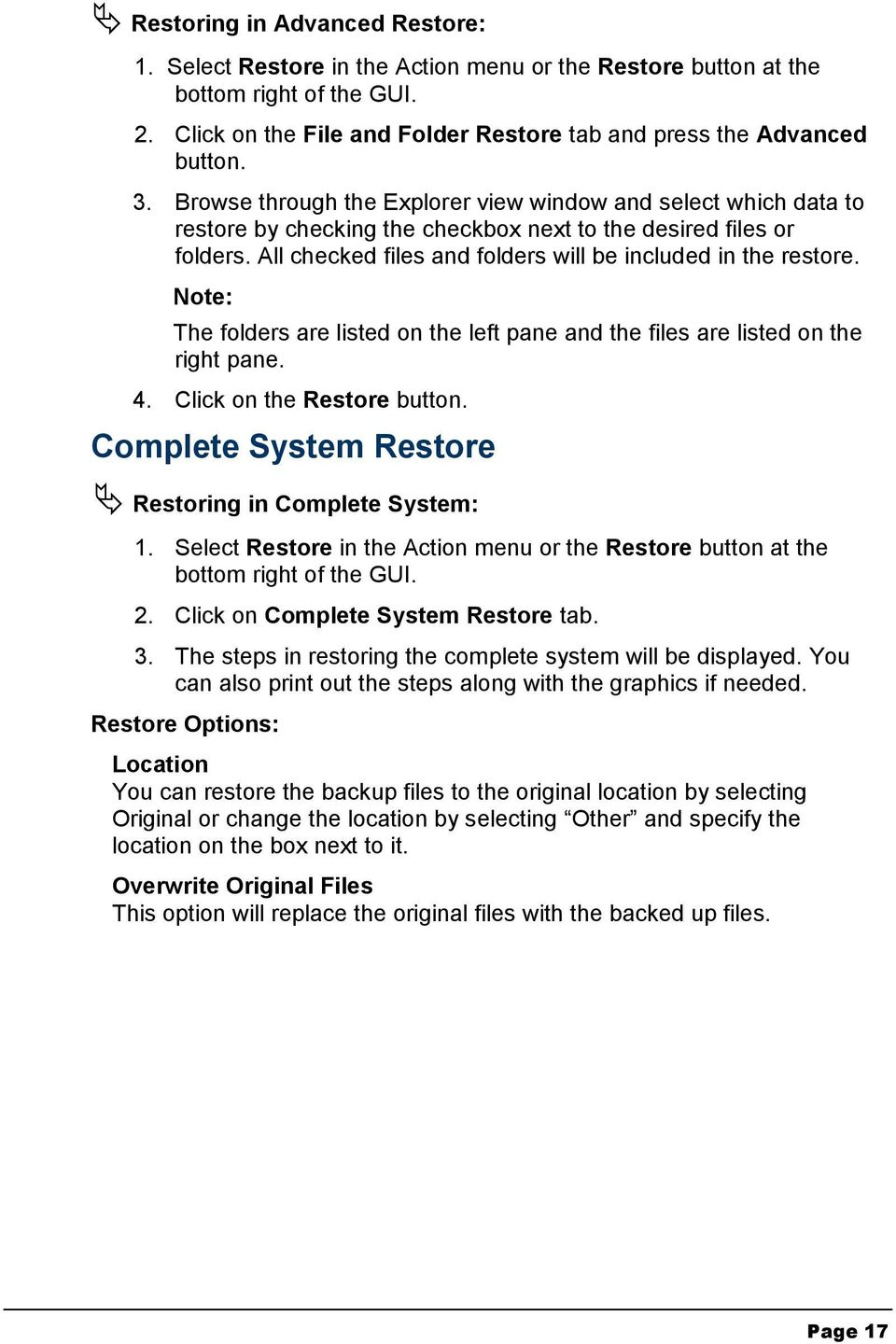 Note: The folders are listed on the left pane and the files are listed on the right pane. 4. Click on the Restore button. Complete System Restore Restoring in Complete System: 1.