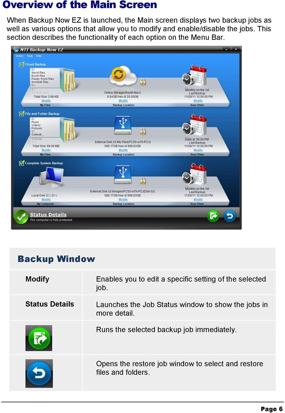 Backup Window Modify Status Details Enables you to edit a specific setting of the selected job.