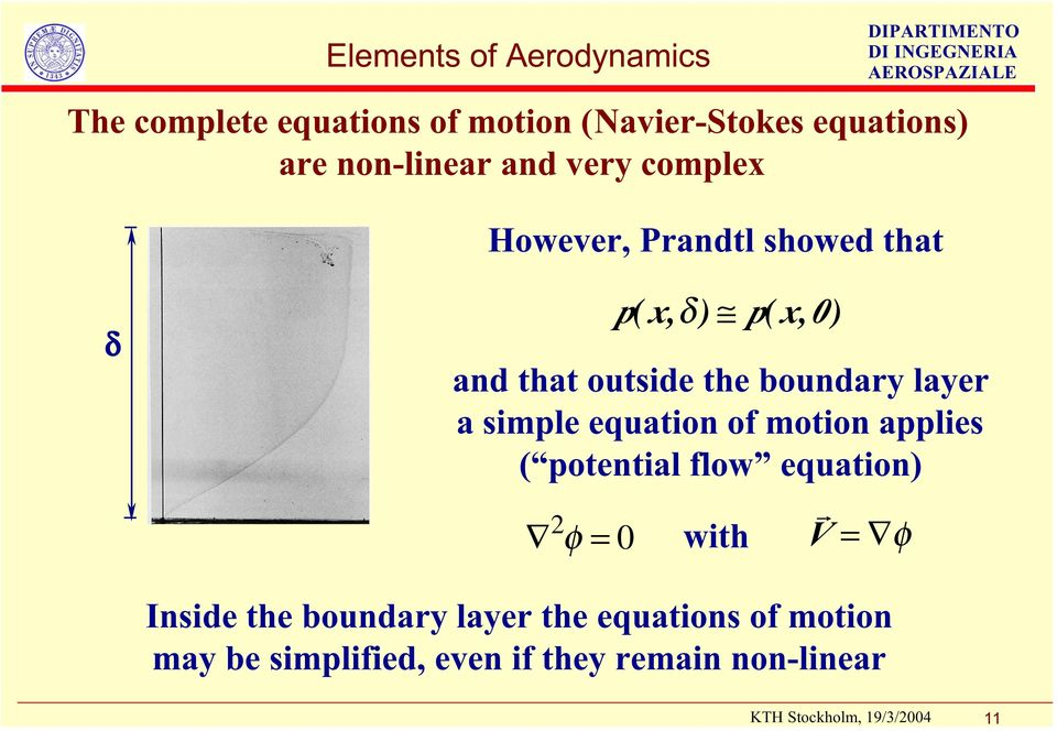 the boundary layer a simple equation of motion applies ( potential flow equation) r 2 φ = 0 with