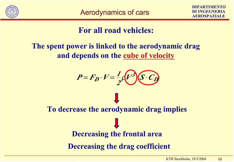 velocity P = F V = ρv S C D 1 2 3 D To decrease the aerodynamic