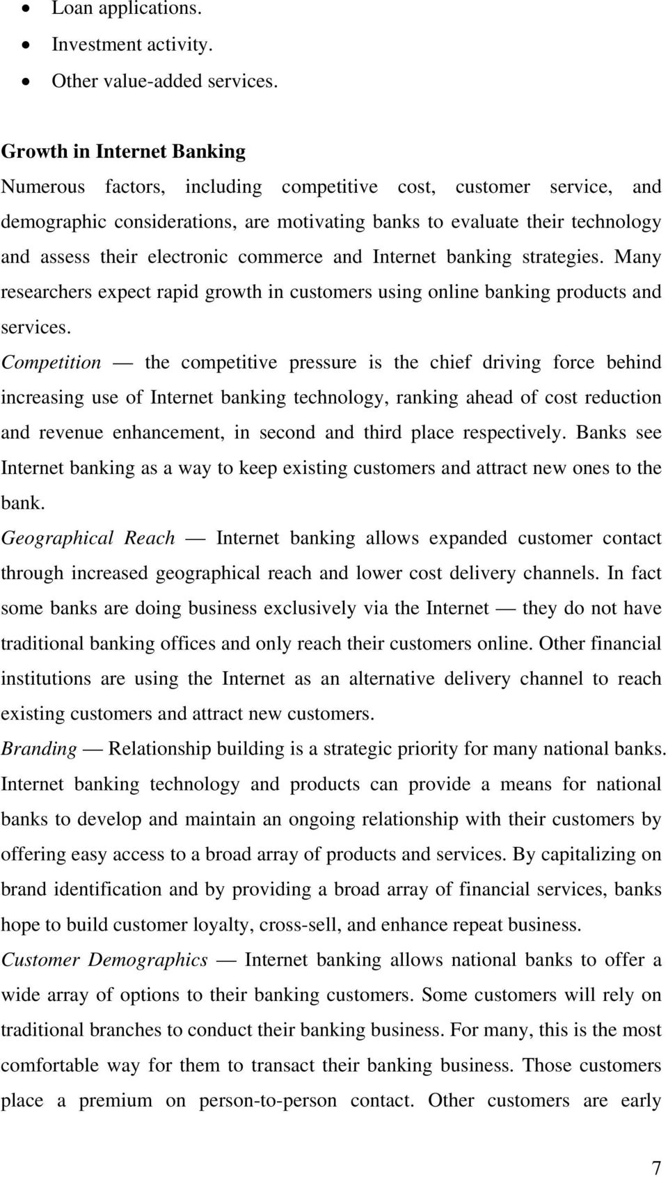 electronic commerce and Internet banking strategies. Many researchers expect rapid growth in customers using online banking products and services.