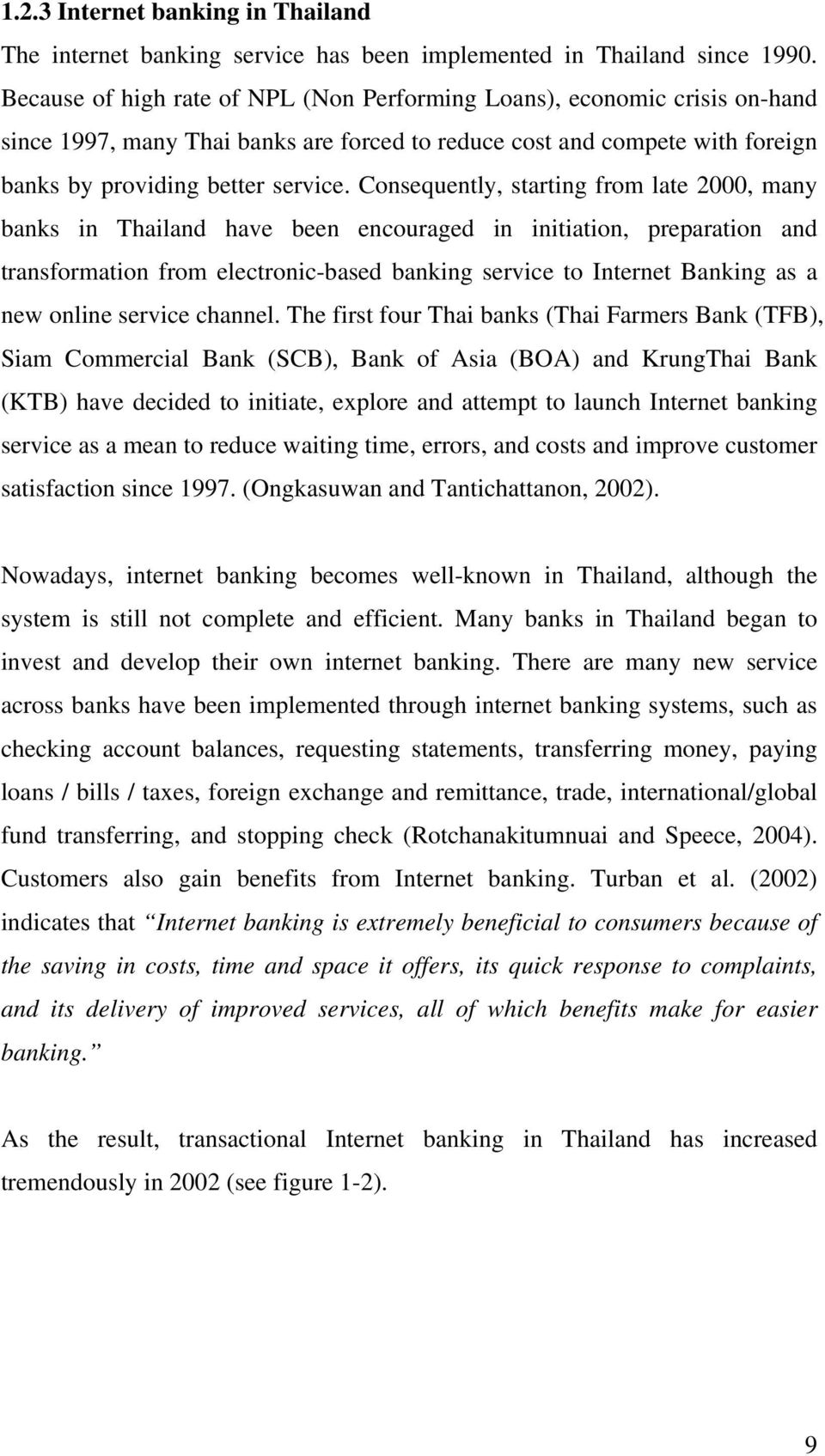 Consequently, starting from late 2000, many banks in Thailand have been encouraged in initiation, preparation and transformation from electronic-based banking service to Internet Banking as a new
