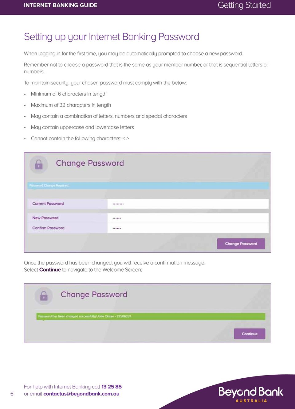 To maintain security, your chosen password must comply with the below: Minimum of 6 characters in length Maximum of 32 characters in length May contain a combination of