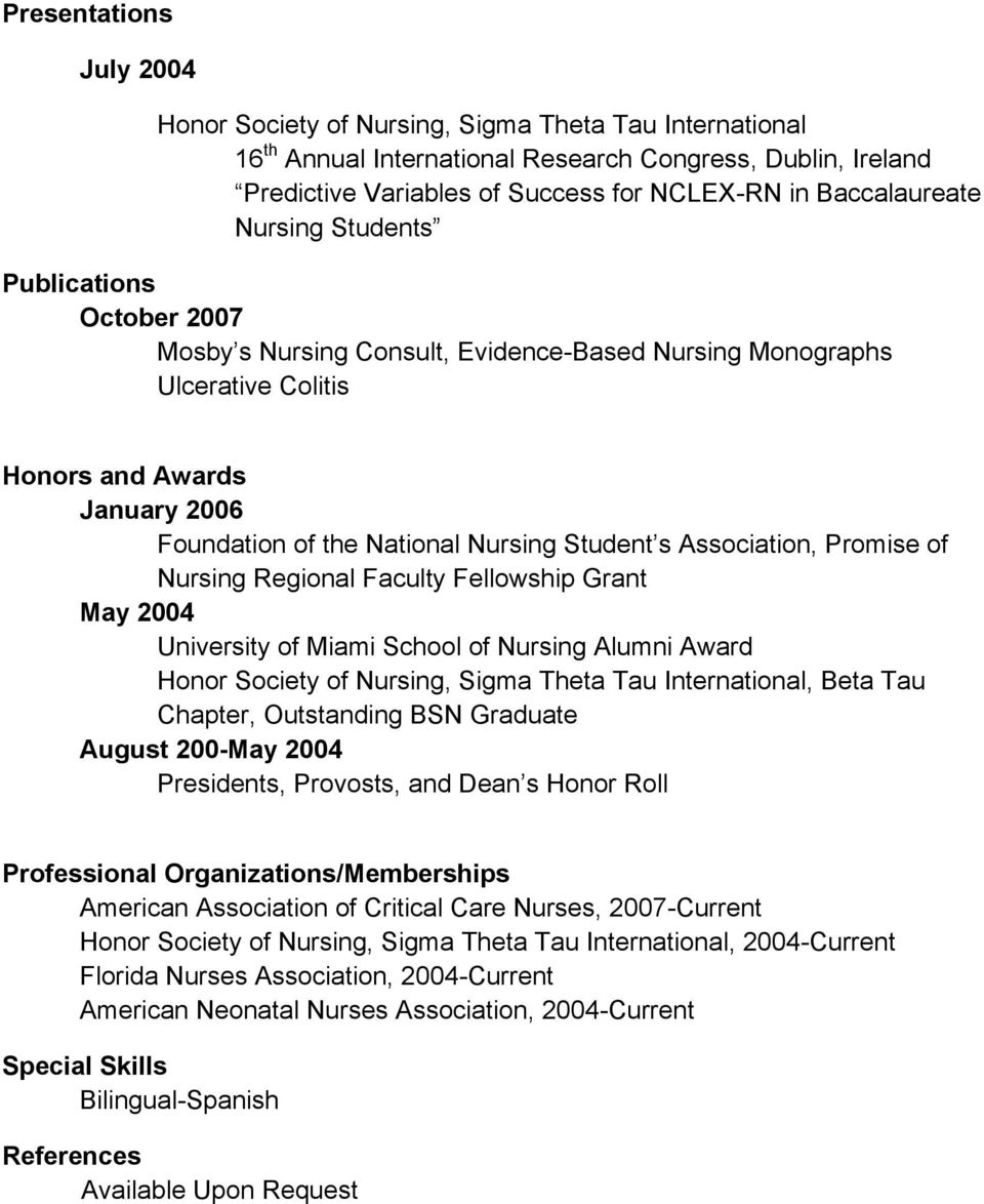 Nursing Student s Association, Promise of Nursing Regional Faculty Fellowship Grant May 2004 University of Miami School of Nursing Alumni Award Honor Society of Nursing, Sigma Theta Tau