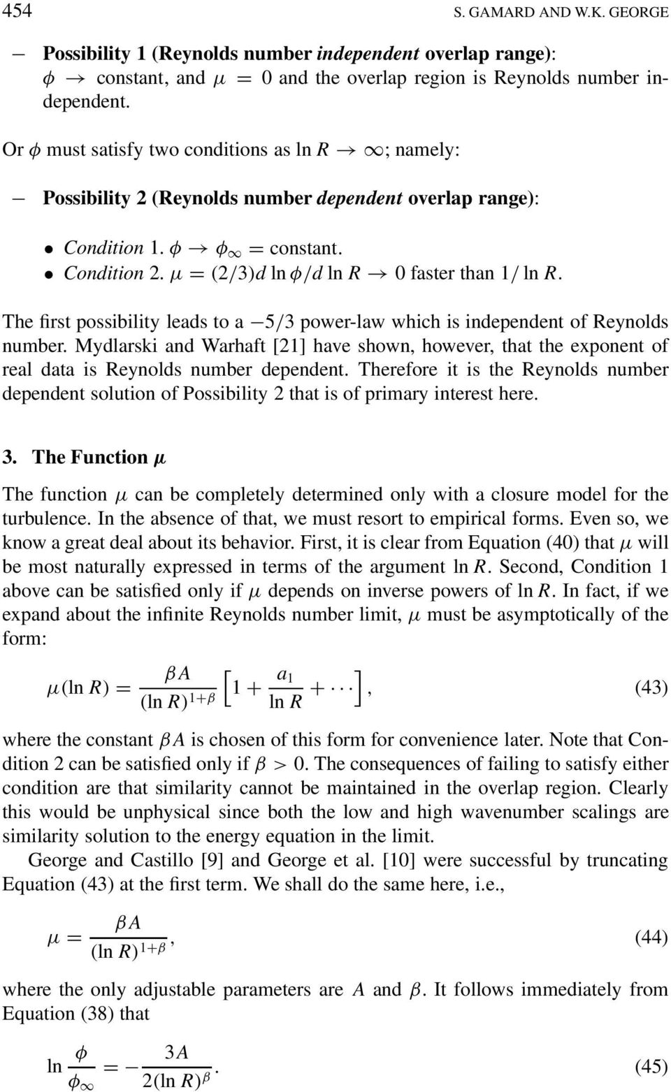 The first possibility leads to a 5/3 power-law which is independent of Reynolds number. Mydlarski and Warhaft [21] have shown, however, that the exponent of real data is Reynolds number dependent.