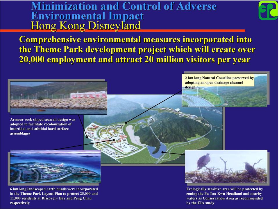 facilitate recolonization of intertidal and subtidal hard surface assemblages 6 km long landscaped earth bunds were incorporated in the Theme Park Layout Plan to protect 25,000 and 11,000