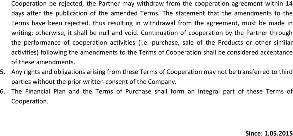 Continuation of cooperation by the Partner through the performance of cooperation activities (i.e. purchase, sale of the Products or other similar activities) following the amendments to the Terms of Cooperation shall be considered acceptance of these amendments.